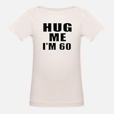 Hug Me I Am 60 Tee