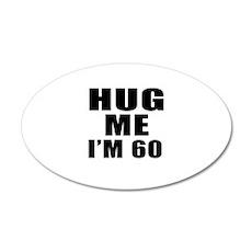Hug Me I Am 60 Wall Decal