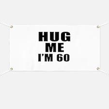 Hug Me I Am 60 Banner