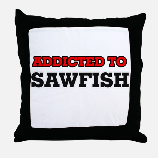 Addicted to Sawfish Throw Pillow