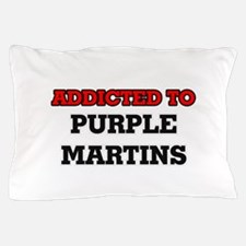 Addicted to Purple Martins Pillow Case