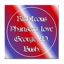 Tile Coaster. Pharisees love Bush.