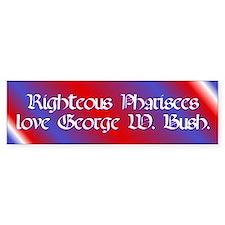 Bumper Sticker. Righteous Pharisees love Bush.