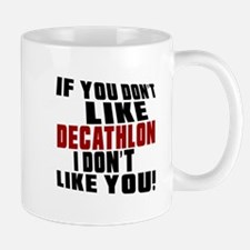 You Don't Like Decathlon I Don't Like Y Mug