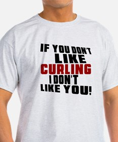 You Don't Like Curling I Don't Like T-Shirt
