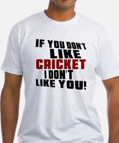 You Don't Like Cricket I Don't Like Shirt