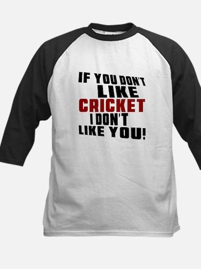 You Don't Like Cricket I Don' Kids Baseball Jersey
