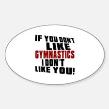You Don't Like Gymnastics I Don't L Decal