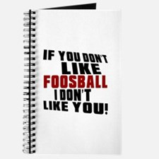 You Don't Like Foosball I Don't Like You Journal