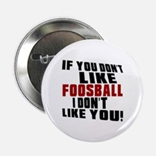 """You Don't Like Foosball I Don't Like 2.25"""" Button"""