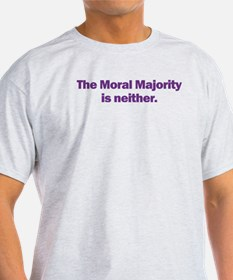 Ash Grey T-Shirt. The Moral Majority is neither.