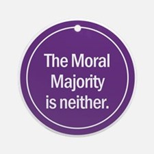 Ornament (Round). The Moral Majority is neither.