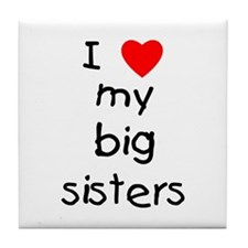 I love my big sisters Tile Coaster