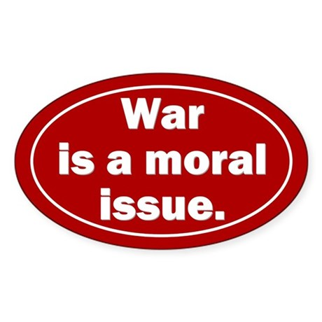 War is a Moral Issue. Oval Sticker