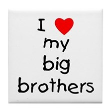 I love big brothers Tile Coaster