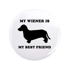 "My wiener is my best friend 3.5"" Button"