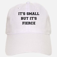 IT'S SMALL BUT IT'S FIERCE Baseball Baseball Cap