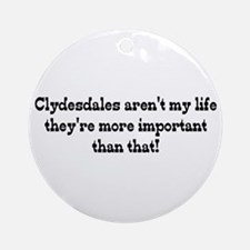 Clydesdales are my Life Ornament (Round)