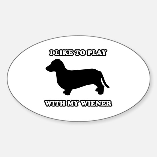 I like to play with my wiener Oval Decal