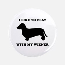 """I like to play with my wiener 3.5"""" Button"""