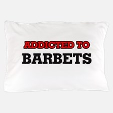 Addicted to Barbets Pillow Case