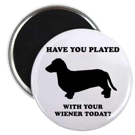 "Have you played with your wiener today? 2.25"" Magn"