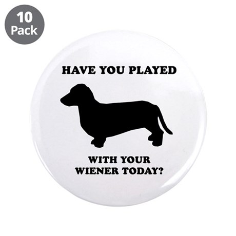 "Have you played with your wiener today? 3.5"" Butto"