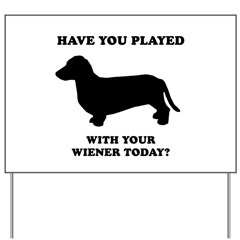 Have you played with your wiener today? Yard Sign