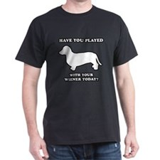 Have you played with your wiener today? T-Shirt