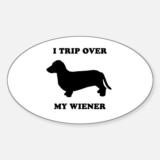 I trip over my wiener Oval Decal