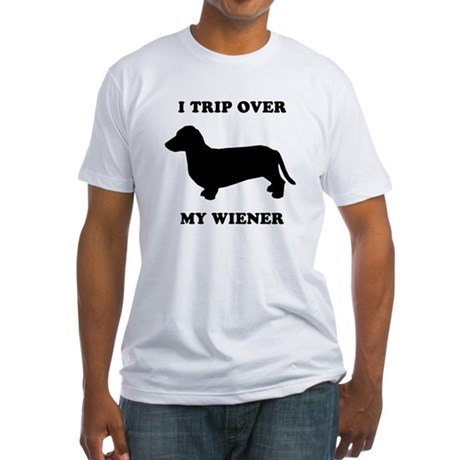 I trip over my wiener Fitted T-Shirt