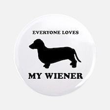 "Everyone loves my wiener 3.5"" Button"
