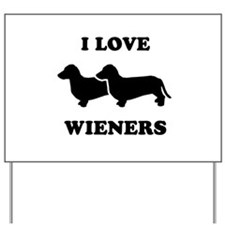 I love my wieners Yard Sign