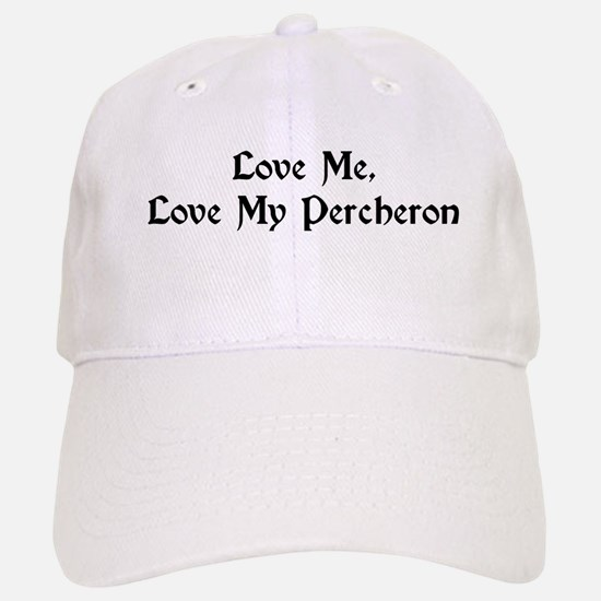 Love Me, Love My Percheron Baseball Baseball Cap