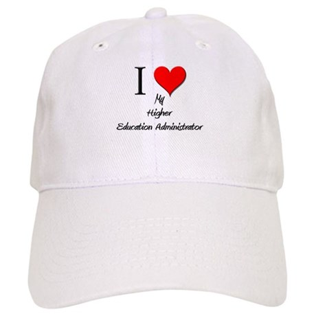 I Love My Higher Education Administrator Cap