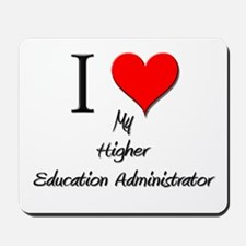 I Love My Higher Education Administrator Mousepad