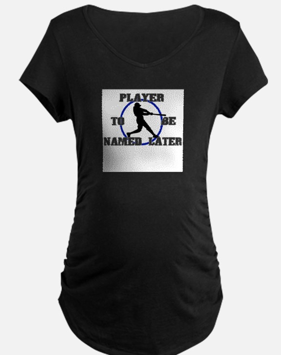 Player To Be Named Later Maternity T-Shirt