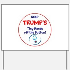 Keep Trumps tiny hands off the button. Yard Sign