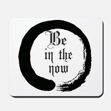 Be in the now Mousepad