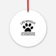 Life Without Affenpinscher Dog Round Ornament