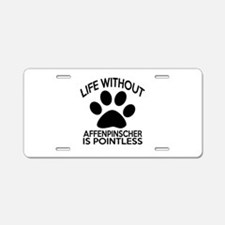 Life Without Affenpinscher Aluminum License Plate