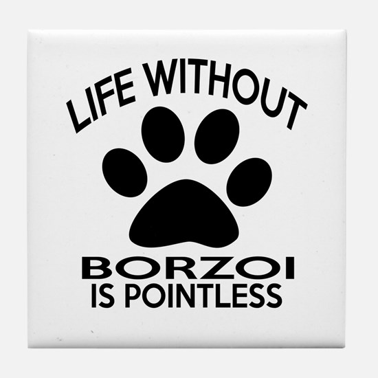 Life Without Borzoi Dog Tile Coaster