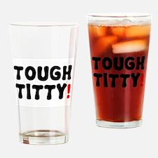 TOUGH TITTY! Drinking Glass