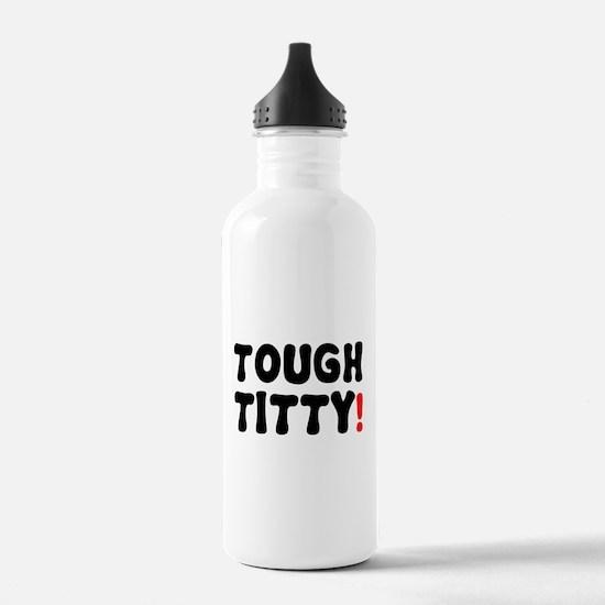 TOUGH TITTY! Water Bottle