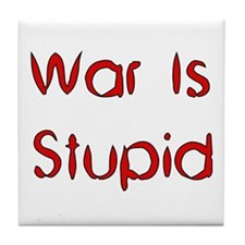 War Is Stupid Tile Coaster