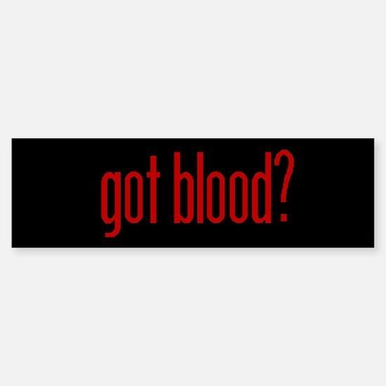 Got Blood Bumper Bumper Bumper Sticker