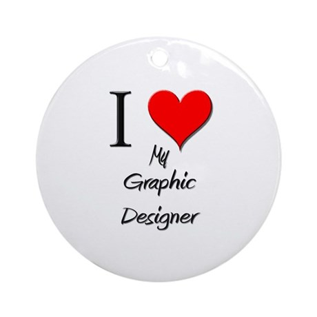I Love My Graphic Designer Ornament (Round)