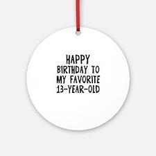 Happy Birthday To My Favorite Ornament (Round)