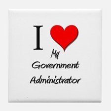 I Love My Government Administrator Tile Coaster