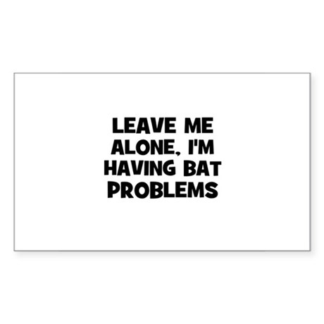 leave me alone, I'm having ba Sticker (Rectangular